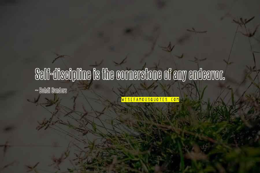 Occupassion Quotes By Bohdi Sanders: Self-discipline is the cornerstone of any endeavor.