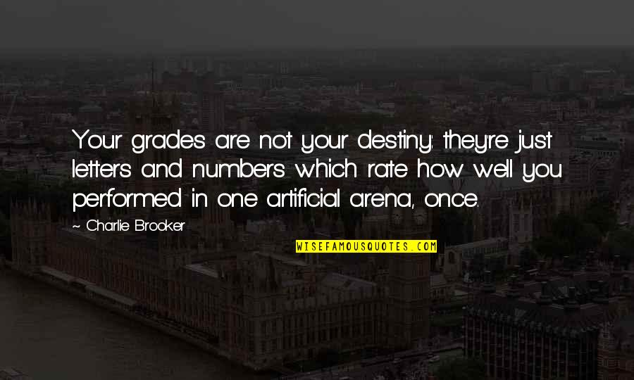 Occupassion Quotes By Charlie Brooker: Your grades are not your destiny: they're just