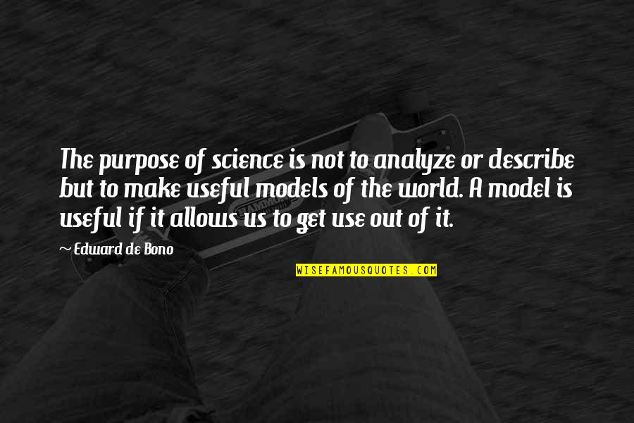 Occupassion Quotes By Edward De Bono: The purpose of science is not to analyze
