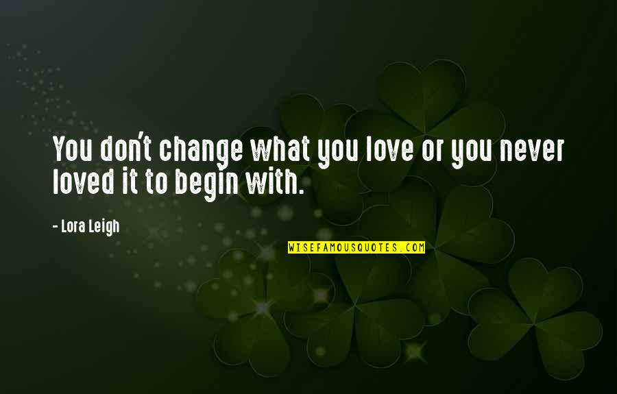 Occupassion Quotes By Lora Leigh: You don't change what you love or you