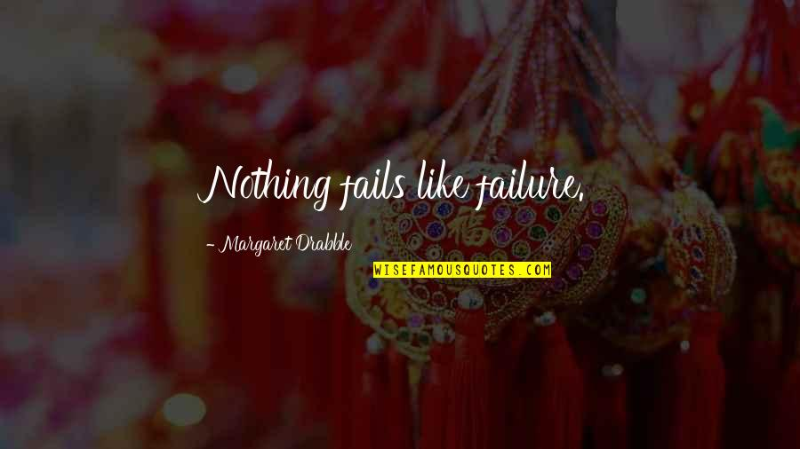 Occupassion Quotes By Margaret Drabble: Nothing fails like failure.