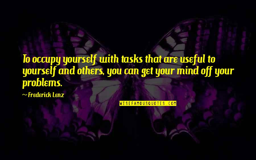 Occupy My Mind Quotes By Frederick Lenz: To occupy yourself with tasks that are useful