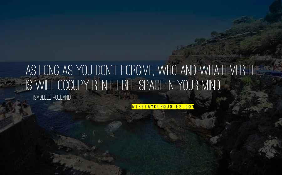 Occupy My Mind Quotes By Isabelle Holland: As long as you don't forgive, who and