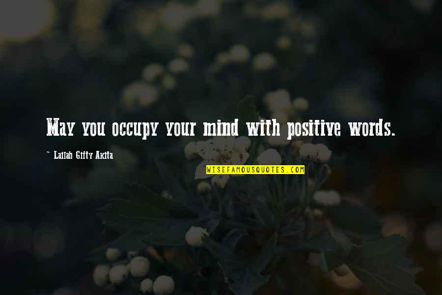 Occupy My Mind Quotes By Lailah Gifty Akita: May you occupy your mind with positive words.
