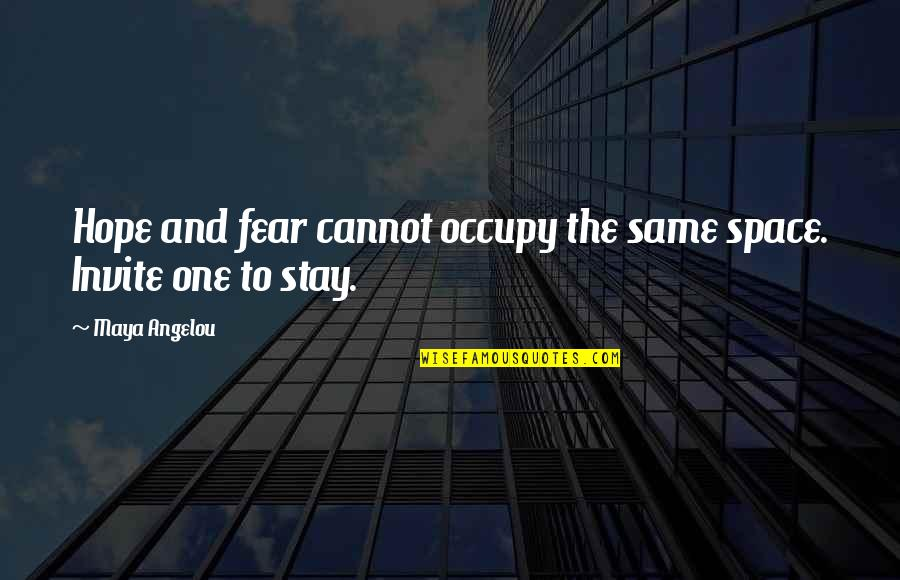 Occupy My Mind Quotes By Maya Angelou: Hope and fear cannot occupy the same space.