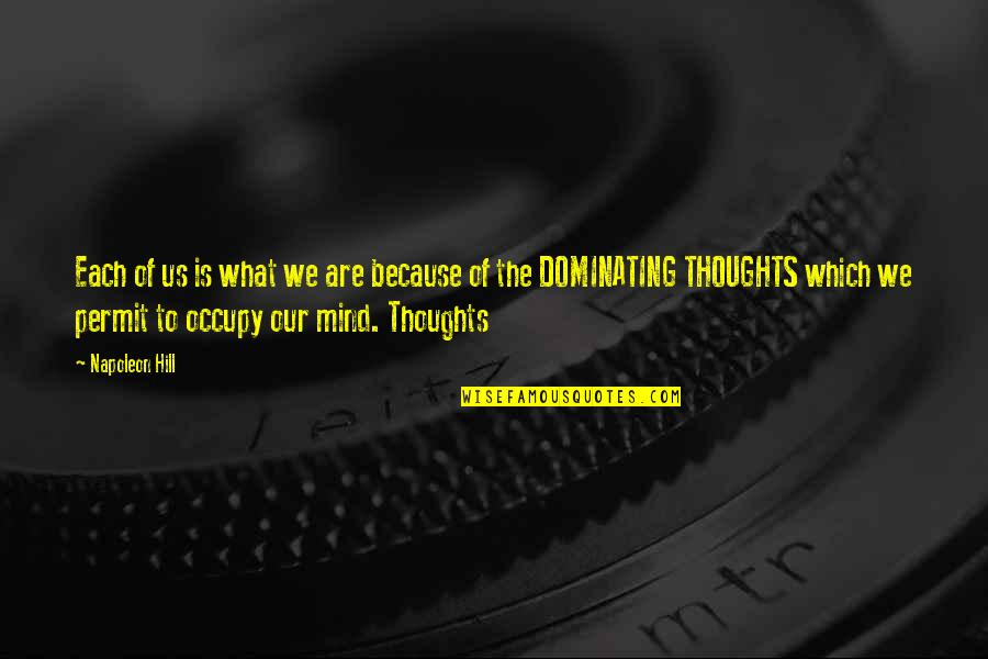 Occupy My Mind Quotes By Napoleon Hill: Each of us is what we are because