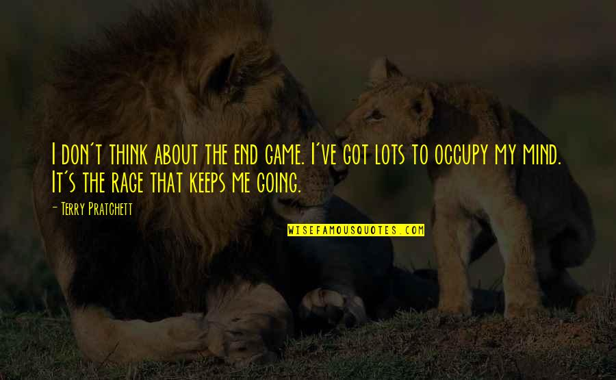 Occupy My Mind Quotes By Terry Pratchett: I don't think about the end game. I've