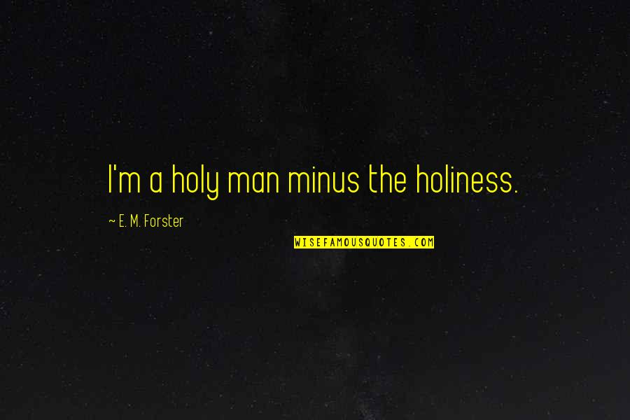 Occurr'd Quotes By E. M. Forster: I'm a holy man minus the holiness.