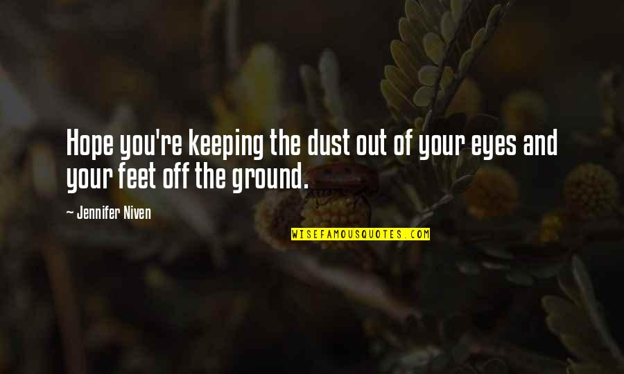 Occurr'd Quotes By Jennifer Niven: Hope you're keeping the dust out of your