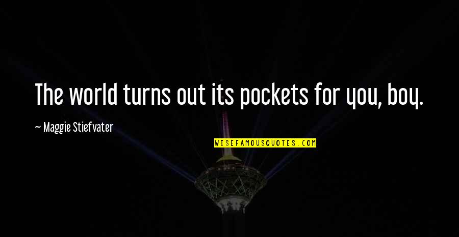 Occurr'd Quotes By Maggie Stiefvater: The world turns out its pockets for you,