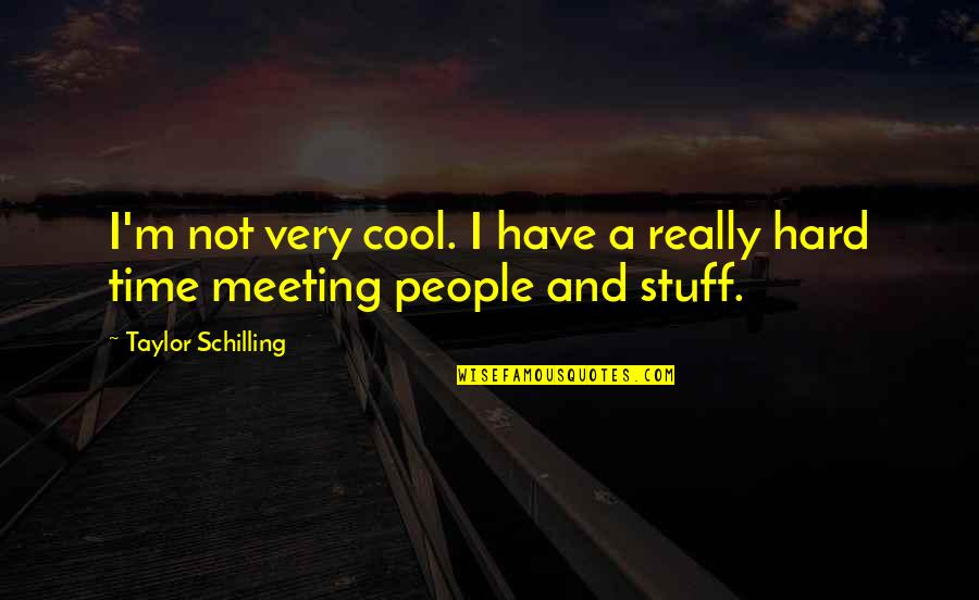 Occurr'd Quotes By Taylor Schilling: I'm not very cool. I have a really