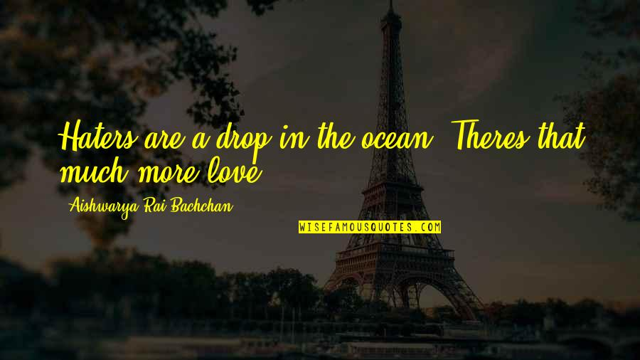 Ocean Drops Quotes By Aishwarya Rai Bachchan: Haters are a drop in the ocean. Theres
