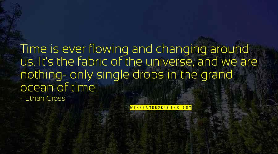 Ocean Drops Quotes By Ethan Cross: Time is ever flowing and changing around us.