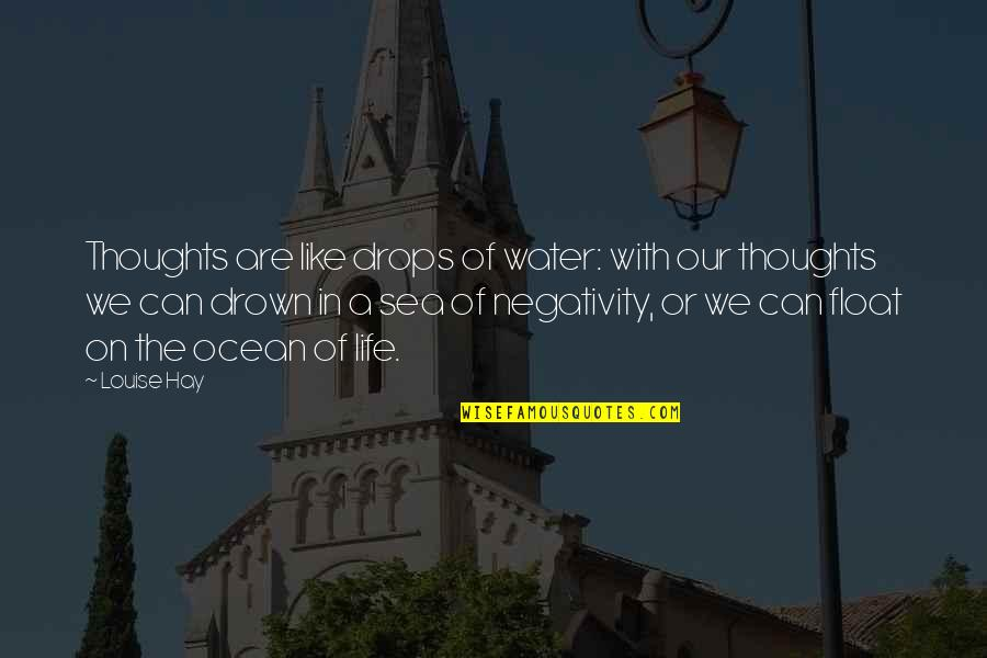 Ocean Drops Quotes By Louise Hay: Thoughts are like drops of water: with our