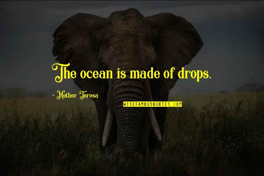 Ocean Drops Quotes By Mother Teresa: The ocean is made of drops.