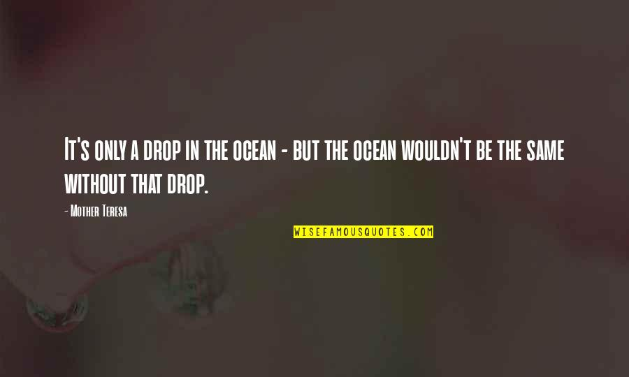 Ocean Drops Quotes By Mother Teresa: It's only a drop in the ocean -
