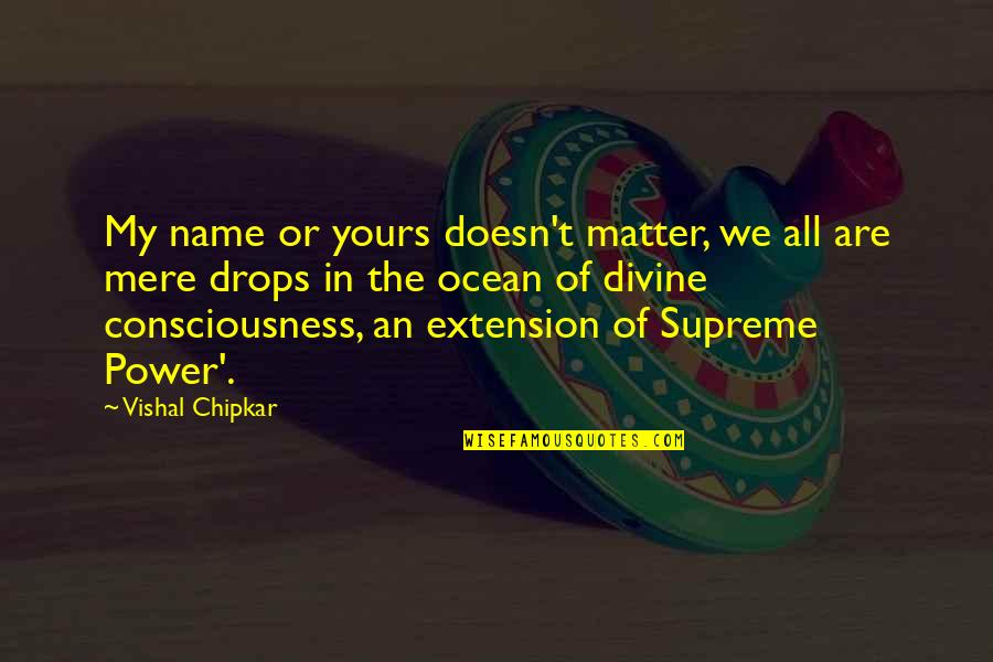 Ocean Drops Quotes By Vishal Chipkar: My name or yours doesn't matter, we all