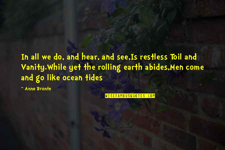Ocean Tides Quotes By Anne Bronte: In all we do, and hear, and see,Is