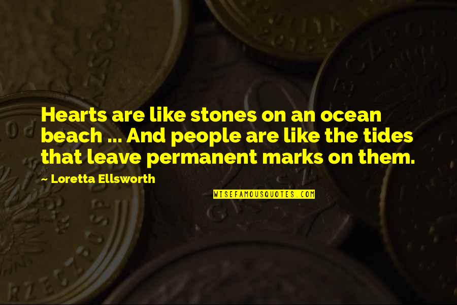 Ocean Tides Quotes By Loretta Ellsworth: Hearts are like stones on an ocean beach
