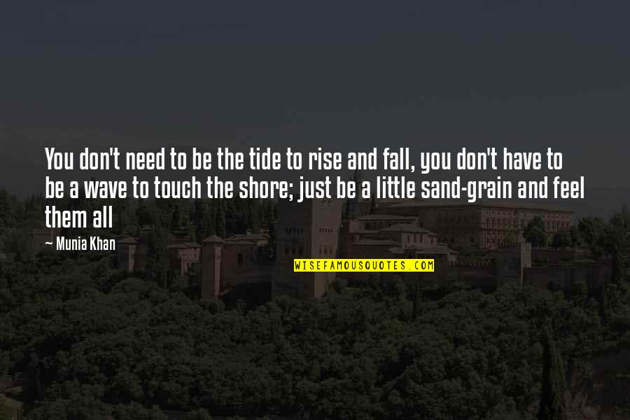 Ocean Tides Quotes By Munia Khan: You don't need to be the tide to