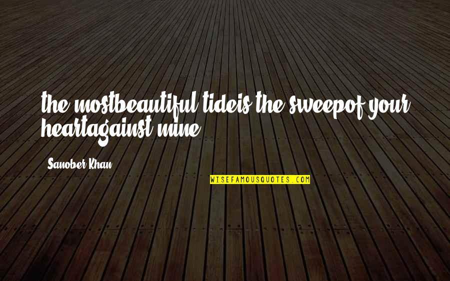 Ocean Tides Quotes By Sanober Khan: the mostbeautiful tideis the sweepof your heartagainst mine.