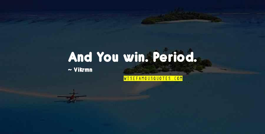 Ocean's Eleven Quotes By Vikrmn: And You win. Period.
