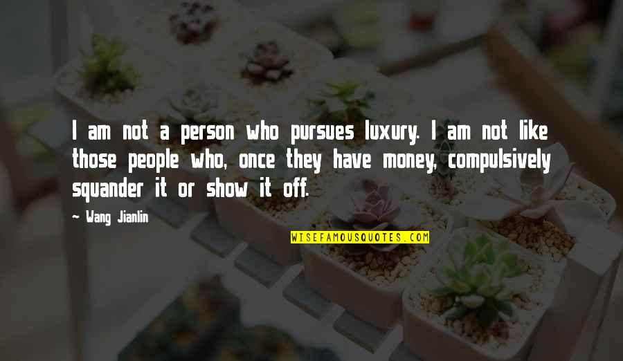 Ocean's Eleven Quotes By Wang Jianlin: I am not a person who pursues luxury.