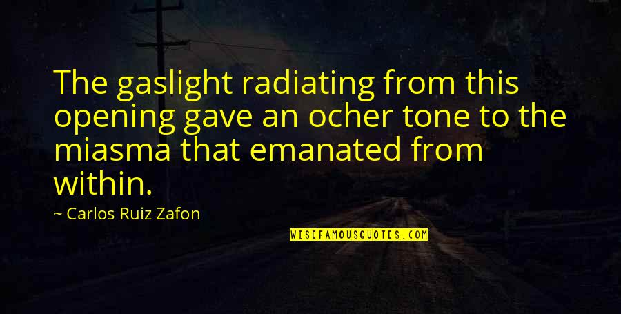 Ocher Quotes By Carlos Ruiz Zafon: The gaslight radiating from this opening gave an