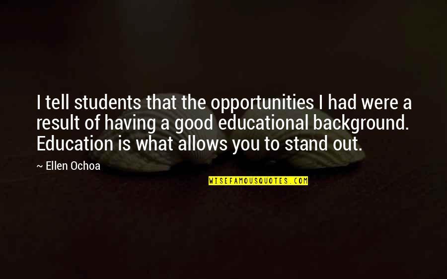 Ochoa Quotes By Ellen Ochoa: I tell students that the opportunities I had