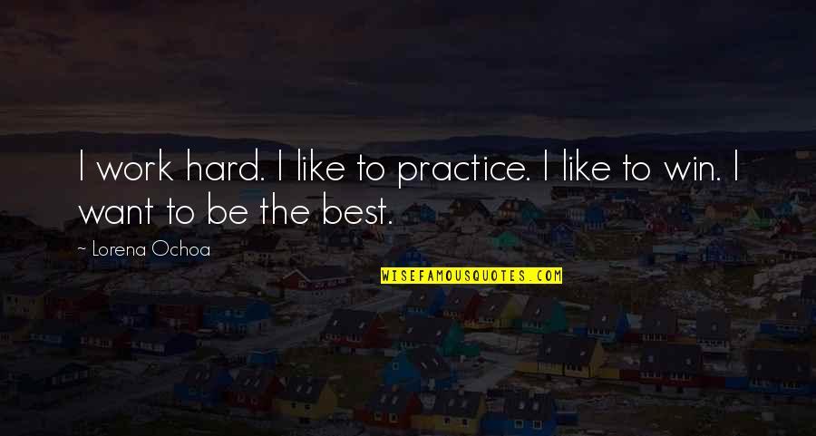 Ochoa Quotes By Lorena Ochoa: I work hard. I like to practice. I
