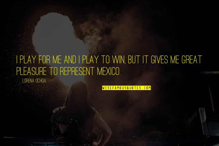 Ochoa Quotes By Lorena Ochoa: I play for me and I play to