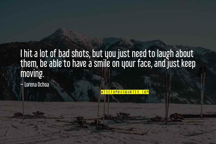 Ochoa Quotes By Lorena Ochoa: I hit a lot of bad shots, but