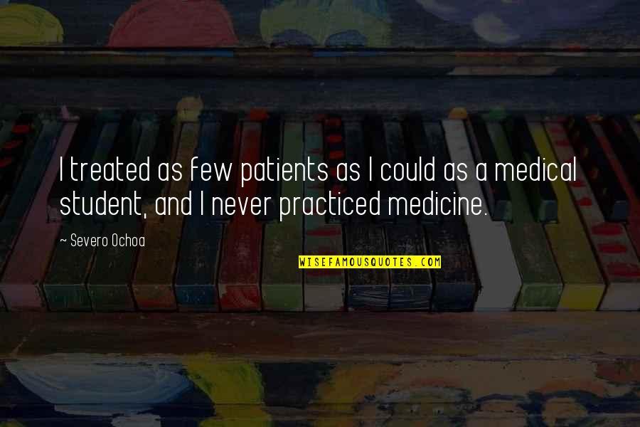 Ochoa Quotes By Severo Ochoa: I treated as few patients as I could