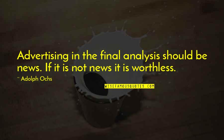 Ochs Quotes By Adolph Ochs: Advertising in the final analysis should be news.