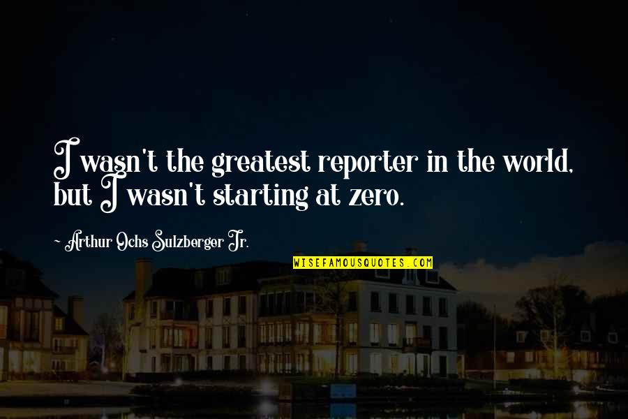 Ochs Quotes By Arthur Ochs Sulzberger Jr.: I wasn't the greatest reporter in the world,