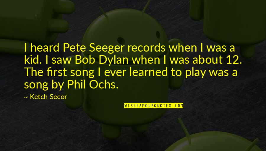 Ochs Quotes By Ketch Secor: I heard Pete Seeger records when I was