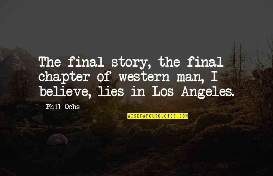 Ochs Quotes By Phil Ochs: The final story, the final chapter of western