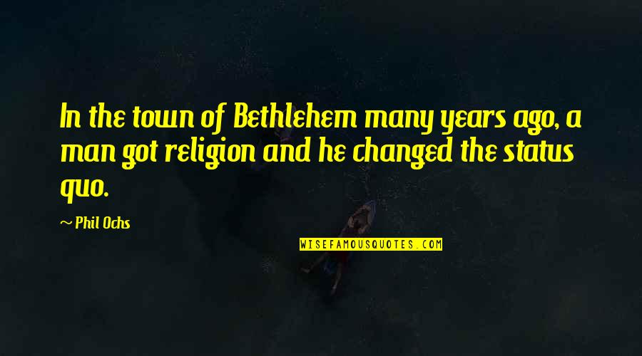 Ochs Quotes By Phil Ochs: In the town of Bethlehem many years ago,