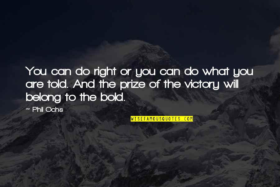 Ochs Quotes By Phil Ochs: You can do right or you can do