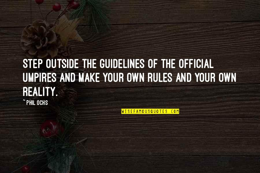 Ochs Quotes By Phil Ochs: Step outside the guidelines of the official umpires
