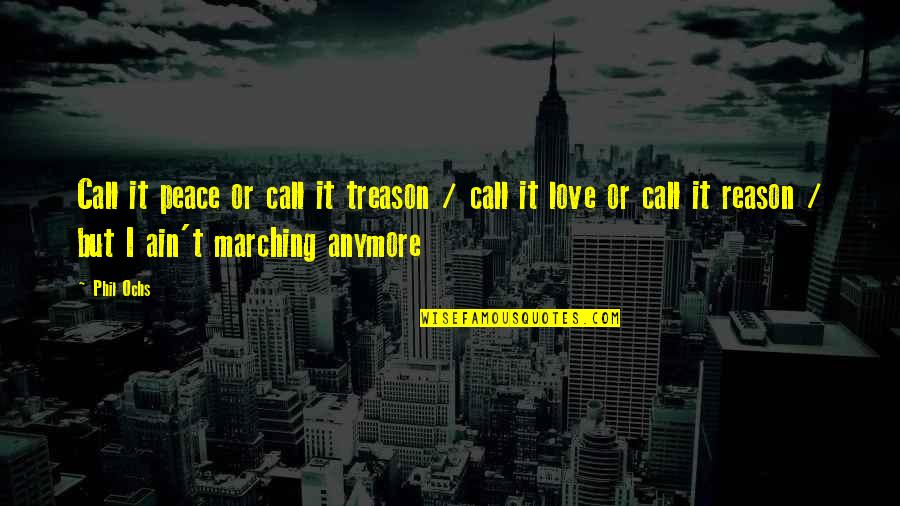 Ochs Quotes By Phil Ochs: Call it peace or call it treason /