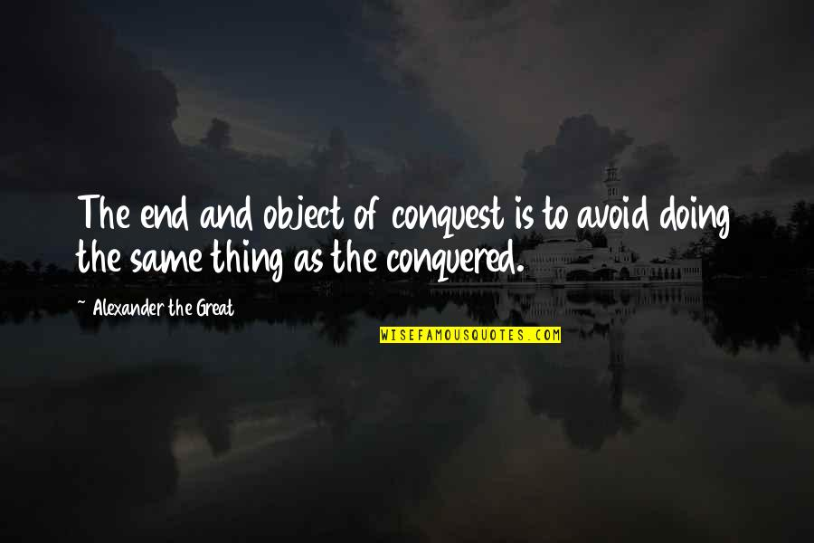 Ocr Gcse Philosophy Quotes By Alexander The Great: The end and object of conquest is to