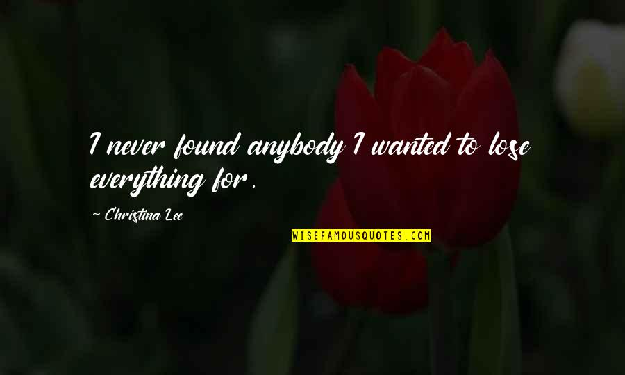 Ocr Gcse Philosophy Quotes By Christina Lee: I never found anybody I wanted to lose