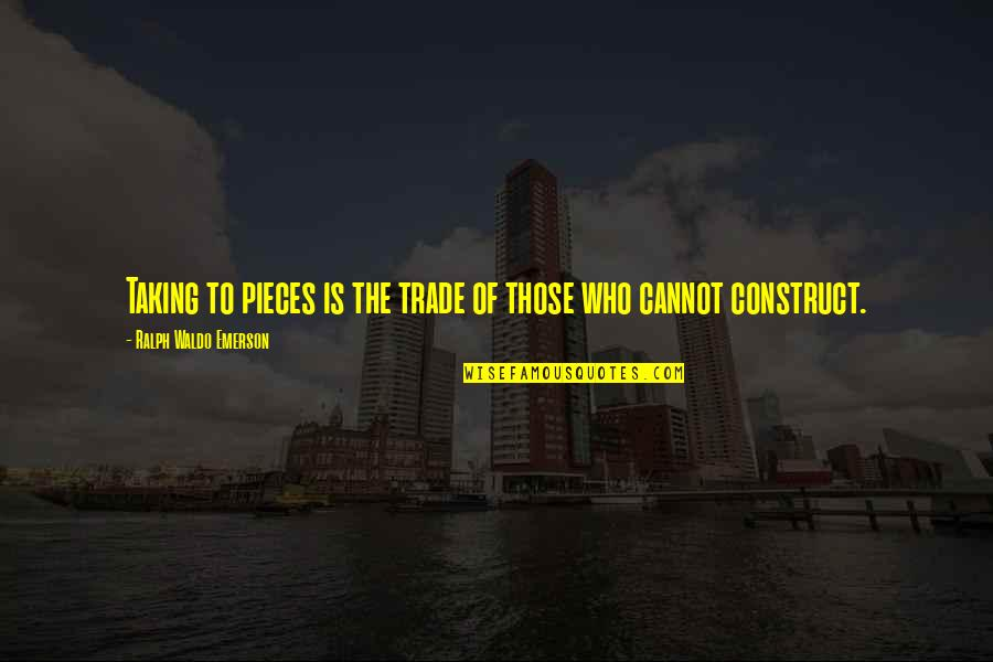 Ocr Gcse Philosophy Quotes By Ralph Waldo Emerson: Taking to pieces is the trade of those