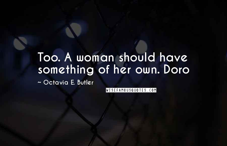 Octavia E. Butler quotes: Too. A woman should have something of her own. Doro
