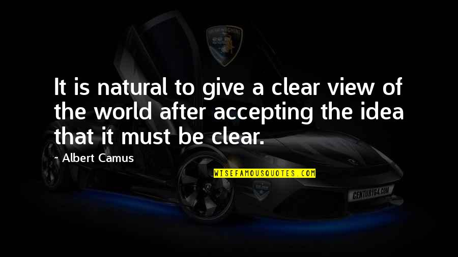 October Domestic Violence Awareness Month Quotes By Albert Camus: It is natural to give a clear view