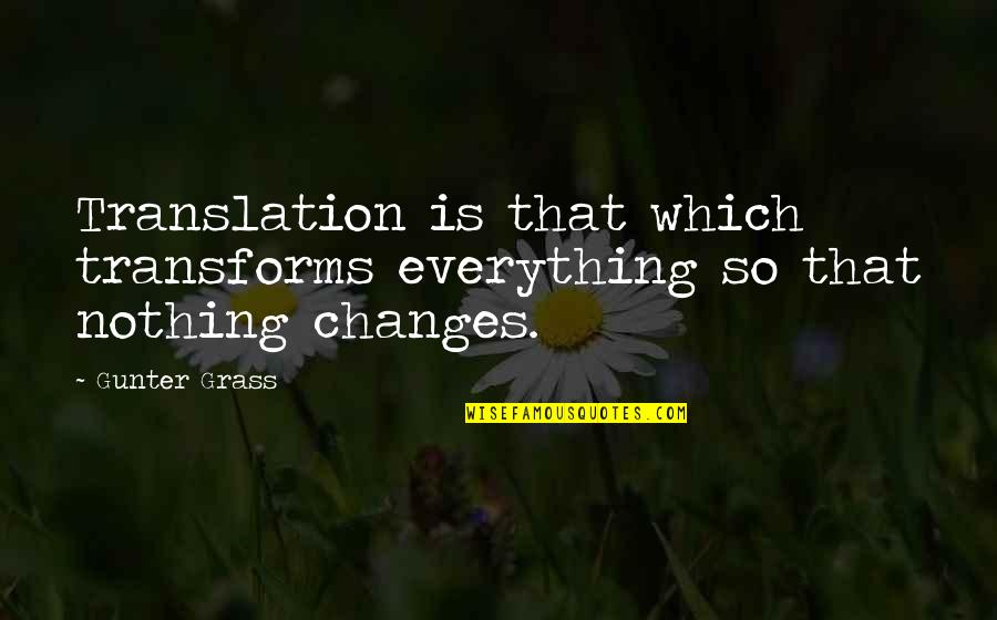 October Domestic Violence Awareness Month Quotes By Gunter Grass: Translation is that which transforms everything so that