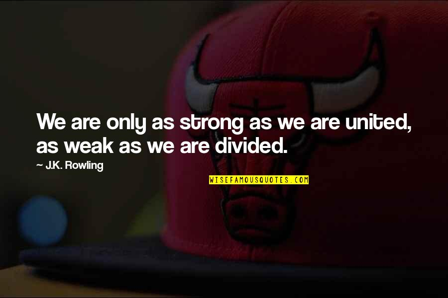October Domestic Violence Awareness Month Quotes By J.K. Rowling: We are only as strong as we are