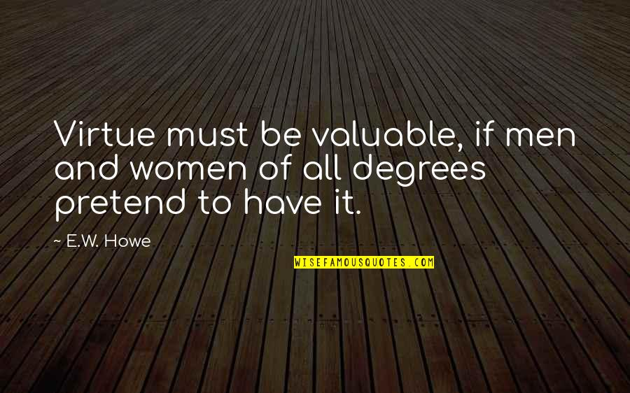 October Tumblr Quotes By E.W. Howe: Virtue must be valuable, if men and women