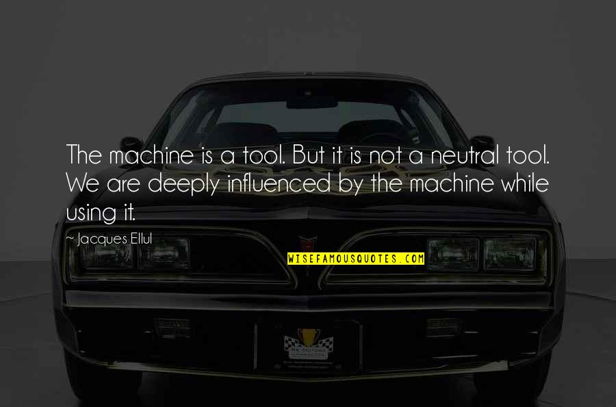 October Tumblr Quotes By Jacques Ellul: The machine is a tool. But it is